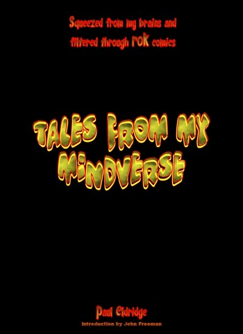 Squeezed from my brains and filtered through a comic creator, I present to you some Tales From My Mindverse.